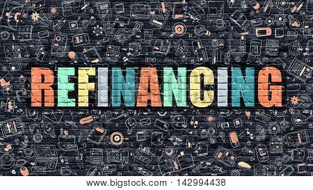Refinancing - Multicolor Concept on Dark Brick Wall Background with Doodle Icons Around. Modern Illustration with Elements of Doodle Style. Refinancing on Dark Wall.