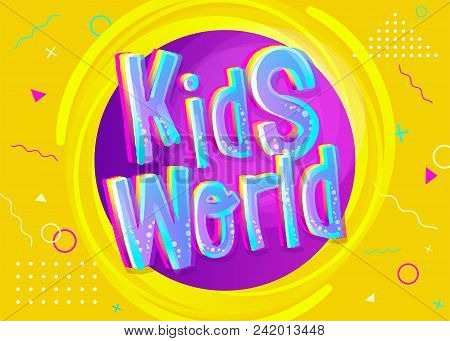Kids World Vector Background In Cartoon Style. Bright And Colorful Illustration For Children's Playr