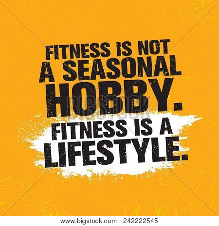 Fitness Is Not A Seasonal Hobby It Is A Lifestyle. Workout And Fitness Gym Design Element Concept. C