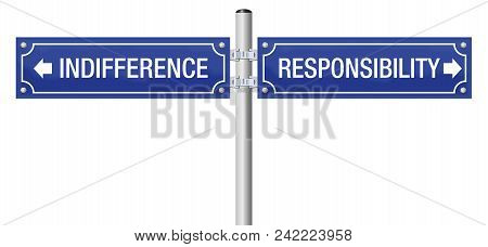 Indifference Or Responsibility. Street Sign To Decide For Ignorance And Doubt Or For Moral, Duty, In
