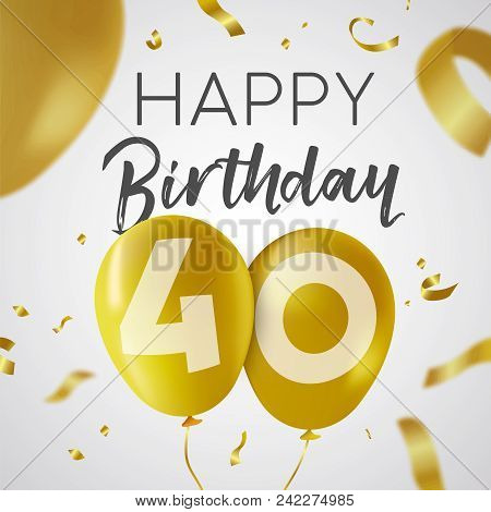 Happy Birthday 40 Forty Years, Luxury Design With Gold Balloon Number And Golden Confetti Decoration