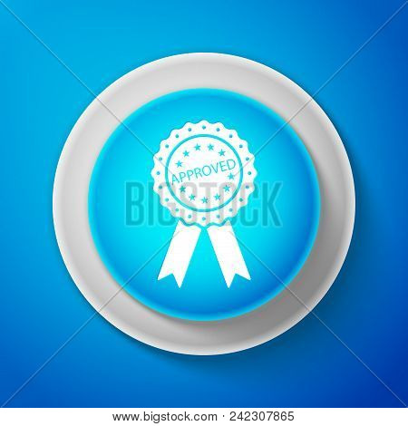 White Approved Or Certified Medal Badge With Ribbons Icon Isolated On Blue Background. Approved Seal