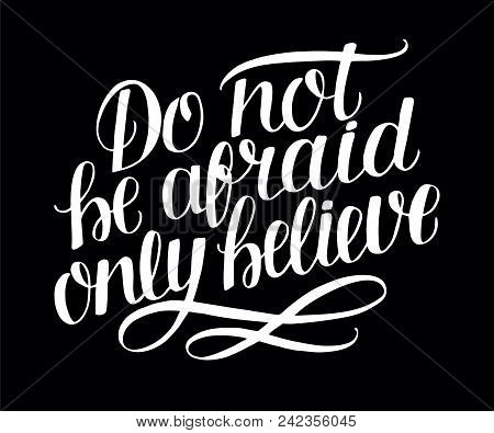 Hand Lettering Do Not Be Afraid, Only Believe. Biblical Background. Christian Poster. Vintage. Scrip