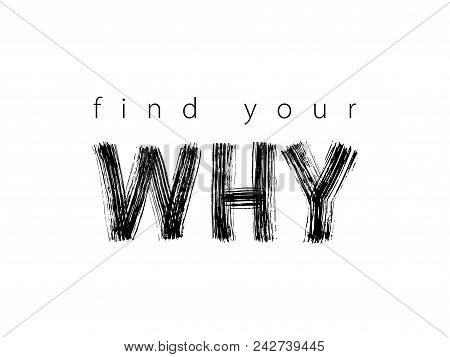 Find Your Why Text. Vector Illustration. Motivational Inspirarional Quote. Hand Drawn Lettering Word