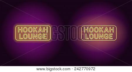 Neon Icon Of Yellow Hookah Lounge Inscription. Vector Illustration Of Yellow Neon Hookah Lounge Cons