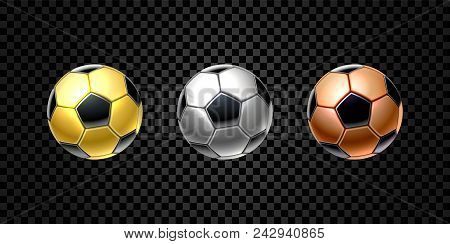 Vector set of 3d realistic football ball in golden, silver and bronze color for soccer isolated on transparent background. Reward, trophy, prize. Game equipment. Sports and competition theme.