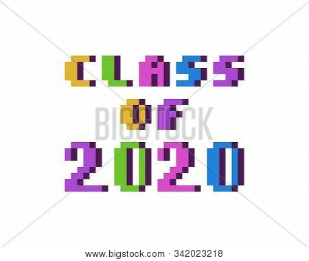 Cclass Of 2020, Colorful 8 Bit Pixel Art Font Quote For Prints, Posters, Banners, Stickers, Yearbook