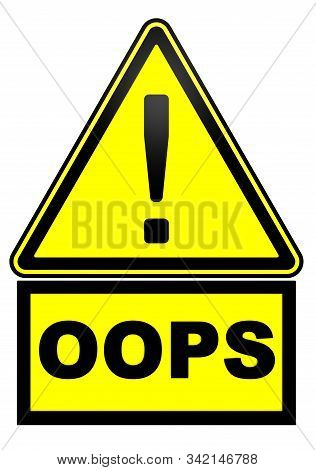 Oops! Warning Sign. Yellow Warning Sign With Black Exclamation Point And Black Word Oops. 3d Illustr