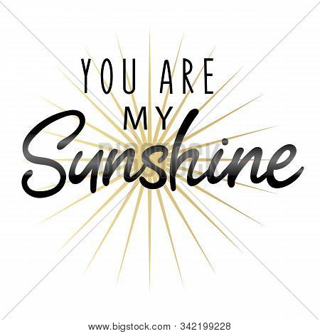 You Are My Sunshine, Romantic Card With Handdrawn Lettering, Love Quote. Handlettering On The White