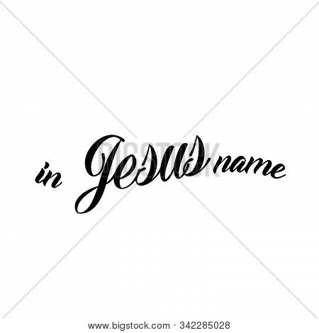 In Jesus Name, Biblical Phrase, Motivational Quote Of Life, Typography For Print Or Use As Poster, C