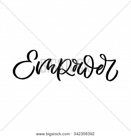 Hand Drawn Lettering Quote. The Inscription: Empower. Perfect Design For Greeting Cards, Posters, T-