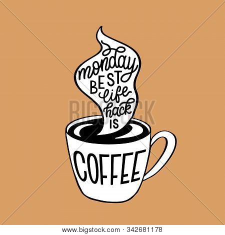 Monday Best Lifehack Is Coffee. Hand Drawn Monday Motivation. Vector Typography Quote For Posters, C