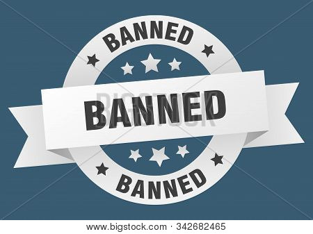 Banned Ribbon. Banned Round White Sign. Banned