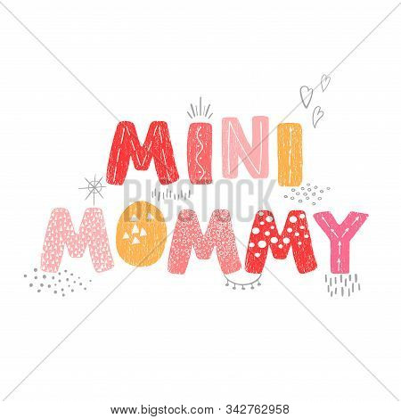 Vector Illustration With Hand Drawn Lettering - Mini Mommy. Colourful Typography Design In Scandinav