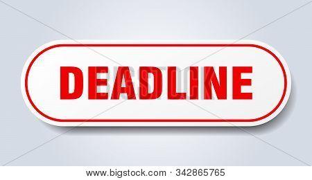 Deadline Sign. Deadline Rounded Red Sticker. Deadline
