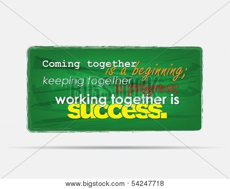 Coming together is a beginning; keeping togheter is progress; Working together is success. Motivational background. Typography poster. poster