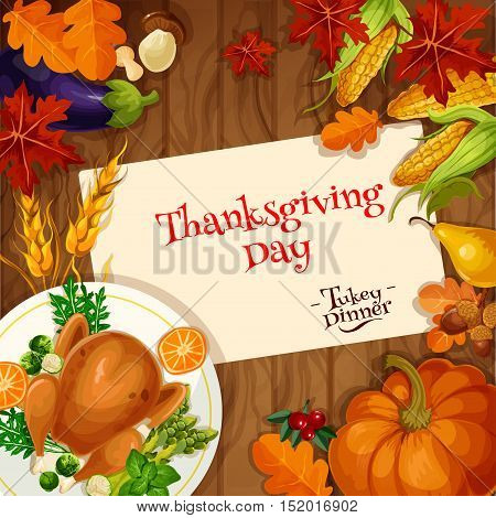 Thanksgiving holiday celebration. Turkey dinner invitation card. Vector design of traditional thanksgiving roasted turkey dish, vegetables harvest, pumpkin, wooden table plenty of food, corn, autumn leaves
