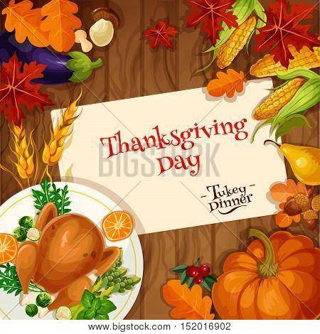 Thanksgiving holiday celebration. Turkey dinner invitation card. Vector design of traditional thanksgiving roasted turkey dish, vegetables harvest, pumpkin, wooden table plenty of food, corn, autumn leaves