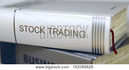 Stock Trading - Book Title. Book Title on the Spine - Stock Trading. Close-up of a Book with the Title on Spine Stock Trading. Blurred Image with Selective focus. 3D Illustration.