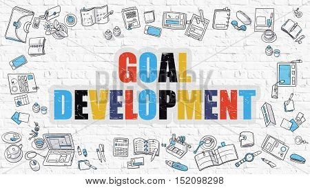 Goal Development Concept. Goal Development Drawn on White Brick  Wall. Goal Development in Multicolor. Modern Style Illustration. Doodle Design Style of Goal Development. Line Style Illustration.
