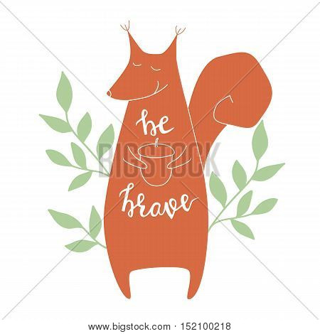 Be brave. Vector background with squirrel. Brush hand lettering