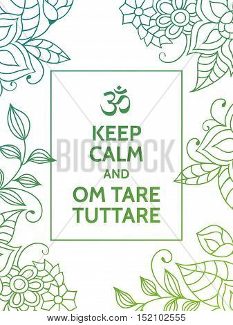 Keep calm and Om tare tuttare. Yoga mantra motivational typography poster on white background with colorful floral green and turquoise pattern. Yoga and meditation studio poster or postcard.