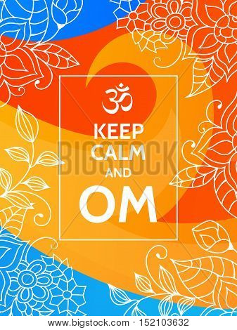 Keep calm and OM. Om mantra motivational typography poster on colorful yellow, red and blue background with floral pattern. Yoga and meditation studio poster or postcard.