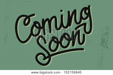 Coming Soon Vintage Lettering On A Distressed Background. Script. Handmade Custom Inscription For Different Goals. Vector Image.