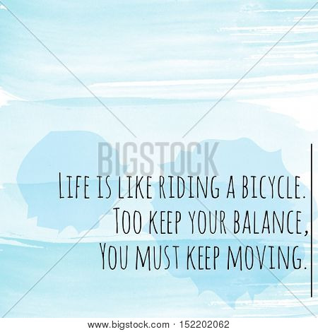 Quote - Life is like riding a bicycle too keep your balance. you must keep moving.