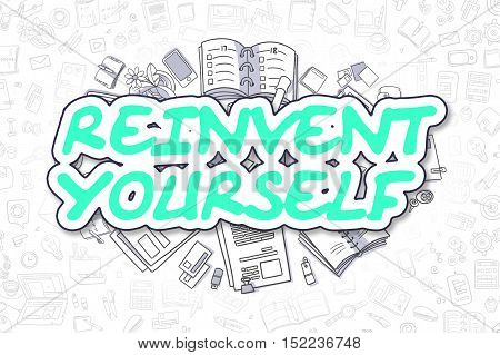 Business Illustration of Reinvent Yourself. Doodle Green Text Hand Drawn Cartoon Design Elements. Reinvent Yourself Concept.
