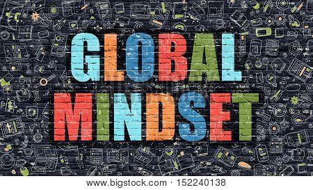 Multicolor Concept - Global Mindset on Dark Brick Wall with Doodle Icons. Modern Illustration in Doodle Style. Global Mindset Business Concept. Global Mindset on Dark Wall.