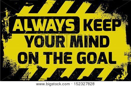 Always Keep Your Mind On The Goal Sign