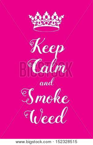 Keep Calm And Smoke Weed Poster
