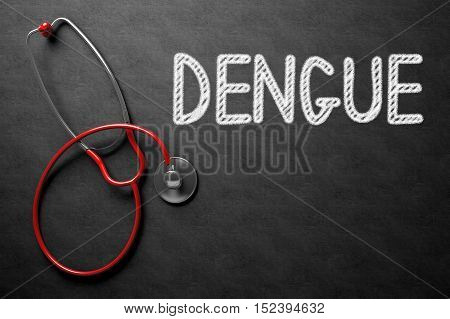 Medical Concept: Dengue - Medical Concept on Black Chalkboard. Medical Concept: Dengue -  Black Chalkboard with Hand Drawn Text and Red Stethoscope. Top View. 3D Rendering.