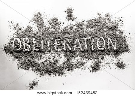 Word obliteration written in ash dust dirt concept for war genocide murder