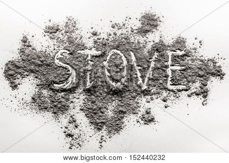 Word stove concept written in grey burn out ash dirt dust