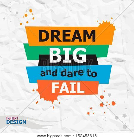 Words Dream Big And Dare To Fail. Inspirational Motivational Quote.