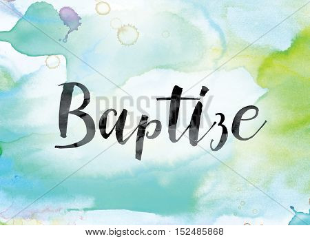Baptize Colorful Watercolor And Ink Word Art