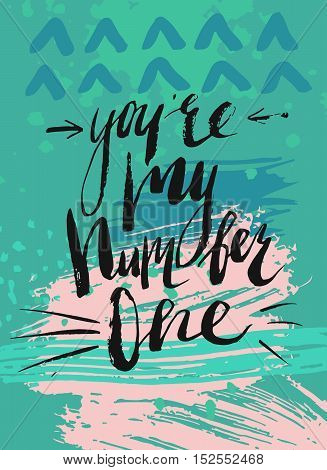 Hand drawn vector abstract modern lettering card template design with You're my number one phase on artistic textured color background.