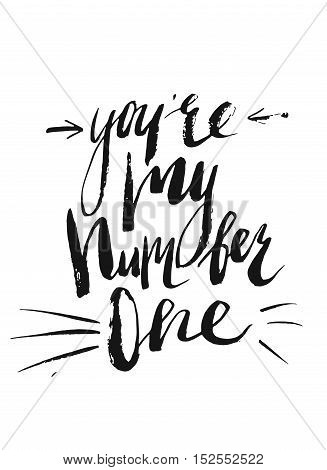 Hand drawn vector abstract modern lettering card template design with You're my number one phase on white background.
