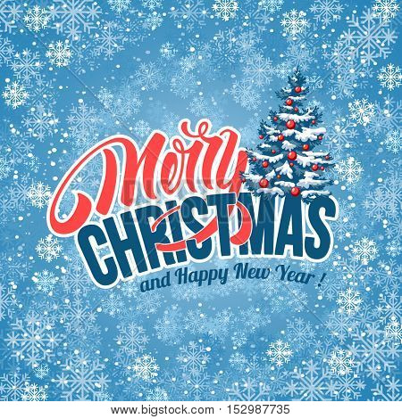 Christmas greeting card with Calligraphic lettering Merry Christmas and Happy New Year, Christmas Tree on background with whirlwind of snowflakes. Vector stock illustration.