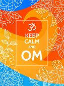 Keep calm and OM. Om mantra motivational typography poster on colorful yellow, red and blue background with floral pattern. Yoga and meditation studio poster or postcard. poster