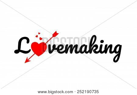 Lovemaking Word Text With Red Broken Heart With Arrow Concept, Suitable For Logo Or Typography Desig