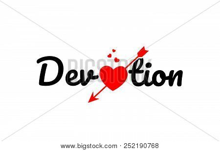 Devotion Word Text With Red Broken Heart With Arrow Concept, Suitable For Logo Or Typography Design