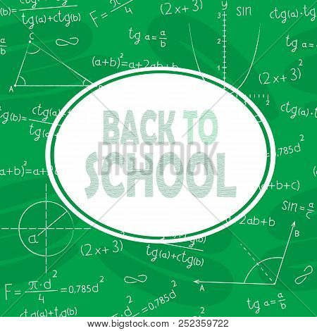A Green School Board And Chalk Written Formulas, Scientific Drawings And Equations. In The Center Of