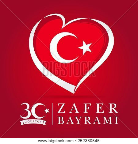 Zafer Bayrami 30 Agustos With Flag In Heart, Victory Day Turkey. Translation: August 30 Celebration
