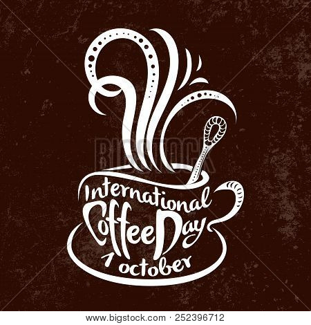 International Coffee Day. 1 October. Food Event Concept. Lettering Handmade With The Name Of The Eve