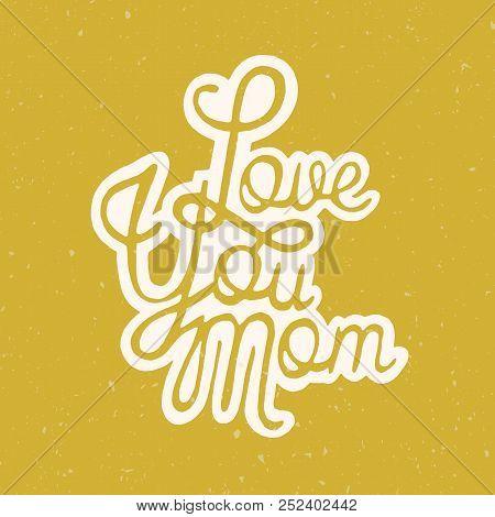 Love You Mom Heartwarming Inscription Written With Elegant Cursive Script On Yellow Background. Fest