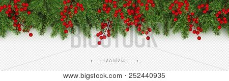 Christmas And New Year Seamless Border Of Realistic Branches Of Christmas Tree And Holly Berries Ele