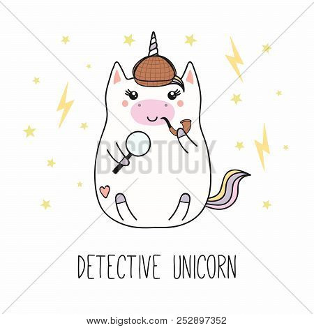 Hand Drawn Vector Illustration Of A Kawaii Funny Fat Detective Unicorn In A Hat, With A Magnifying G